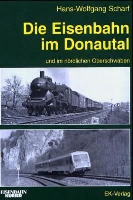 Die Eisenbahn im Donautal und im nördlichen Oberschwaben
