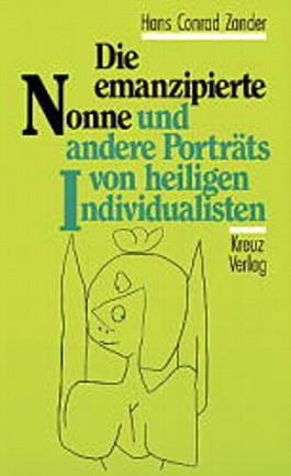 Die emanzipierte Nonne und andere Portraits von heiligen Individualisten