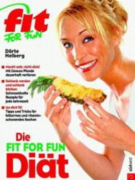 Die Fit for Fun Diät. Macht satt, nicht dick. Mit Genuss Pfunde dauerhaft verlieren