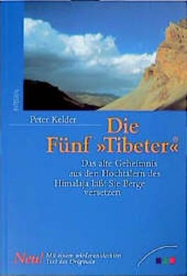 Die Fünf Tibeter. Das alte Geheimnis aus den Hochtälern des Himalaya läßt Sie Berge versetzen.