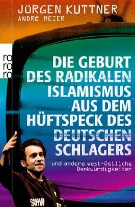 Die Geburt des radikalen Islamismus aus dem Hüftspeck des deutschen Schlagers