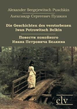 Die Geschichten des verstorbenen Iwan Petrowitsch Belkin / Повести покойного Ивана Петровича Белкина