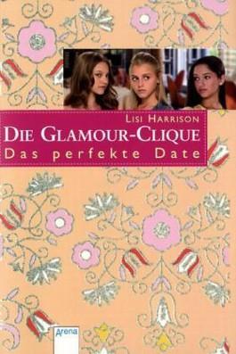 Die Glamour-Clique - Das perfekte Date