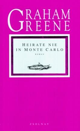 Die Graham Greene Edition in neuer Übersetzung / Heirate nie in Monte Carlo