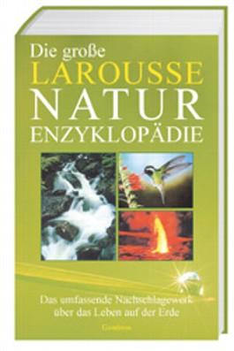 Die große Larousse Natur-Enzyklopädie