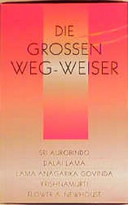 Die grossen Weg-Weiser. Krishnamurti /Lama A. Govinda /Flower A. Newhouse /Dalai Lama /Sri Aurobindo
