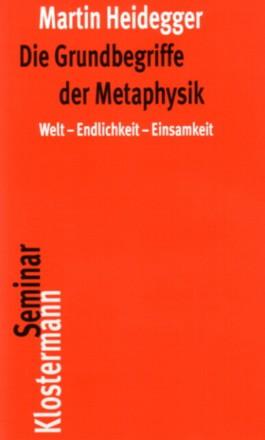 Die Grundbegriffe der Metaphysik. Welt - Endlichkeit - Einsamkeit