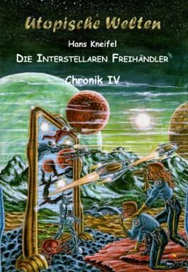 Die Interstellaren Freihändler - Chronik IV
