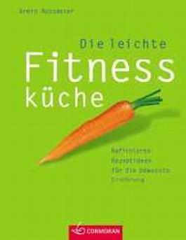 Die leichte Fitnessküche. Raffinierte Rezeptideen für die bewusste Ernährung