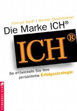 Die Marke ICH. So entwickeln Sie ihre persönliche Erfolgsstrategie