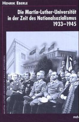 Die Martin-Luther-Universität in der Zeit des Nationalsozialismus 1933-1945