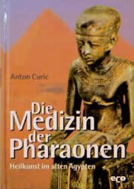 Die Medizin der Pharaonen. Heilkunst im alten Ägypten.