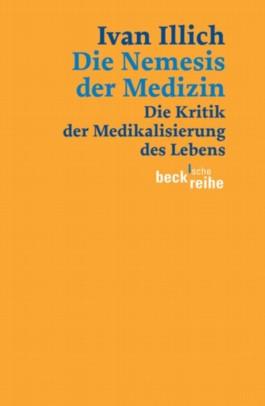 Die Nemesis der Medizin. Die Kritik der Medikalisierung des Lebens.