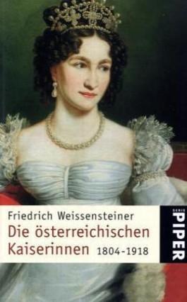 Die österreichischen Kaiserinnen 1804-1918