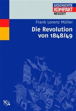 Die Revolution 1848/49 (Geschichte kompakt)