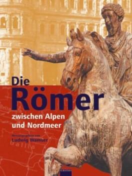 Die Römer - Zwischen Alpen und Nordmeer