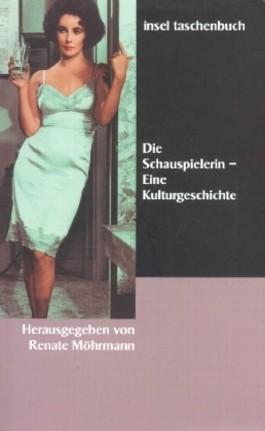 Die Schauspielerin - Eine Kulturgeschichte