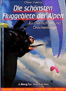 Die schönsten Fluggebiete der Alpen für Gleitschirm- und Drachenflieger