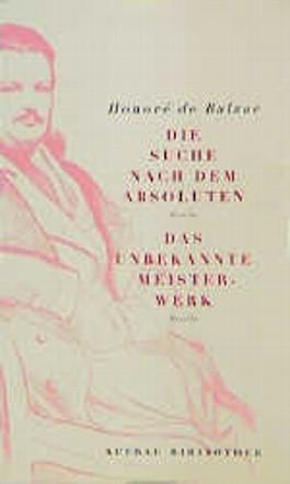 Die Suche nach dem Absoluten / Das unbekannte Meisterwerk