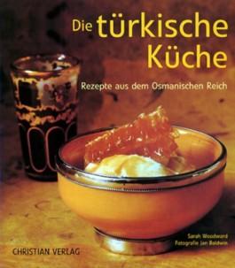 Die türkische Küche. Rezepte aus dem Osmanischen Reich