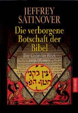 Die verborgene Botschaft der Bibel. Der Code der Bibel entschlüsselt.