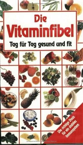 Die Vitaminfibel. Tag für Tag gesund und fit