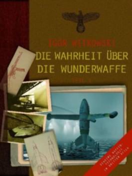 Die Wahrheit über die Wunderwaffe: Geheime Waffentechnologie im Dritten Reich