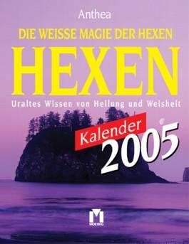 Die weisse Magie der Hexen Kalender 2005. Uraltes Wissen von Heilung und Weisheit