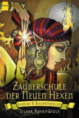Die Zauberschule der Neuen Hexen: Sprüche und Beschwörungen