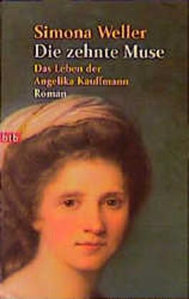 Die zehnte Muse. Das Leben der Angelika Kauffmann.