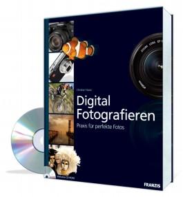 Digital Fotografieren. Praxis für perfekte Fotos