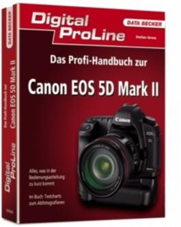 Digital ProLine: Das Profi-Handbuch zur Canon EOS 5D Mark ll