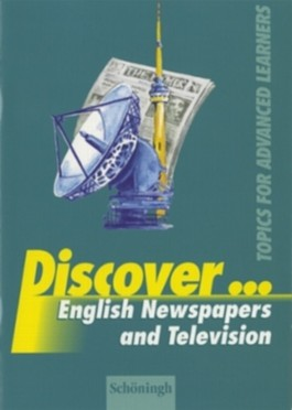 Discover...Topics for Advanced Learners / English Newspaper and Television. Student's Book