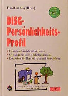 DISG-Persönlichkeitsprofil. Verstehen Sie sich selbst besser. Schöpfen Sie Ihre Möglichkeiten aus. Entdecken Sie Ihre Stärken und Schwächen