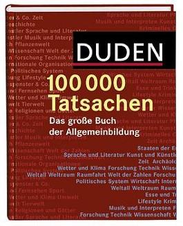 Duden. 100 000 Tatsachen! Das große Buch der Allgemeinbildung