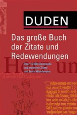 Duden. Das große Buch der Zitate und Redewendungen. Über 15 000 klassische und moderne Zitate