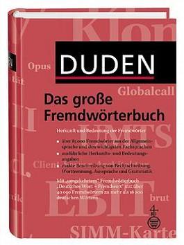 Duden. Das große Fremdwörterbuch. Herkunft und Bedeutung der Fremdwörter. 85.000 Stichwörter
