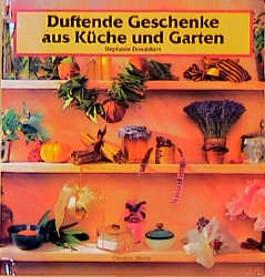 Duftende Geschenke aus Küche und Garten
