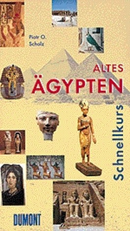 DuMont Schnellkurs Altes Ägypten. Eine kurze Kultur- und Mentalitätsgeschichte