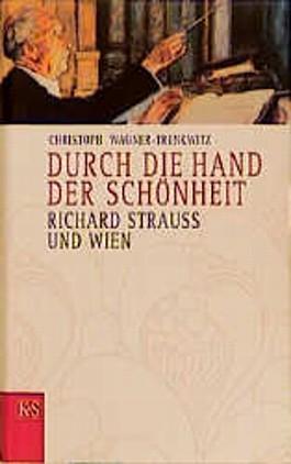 Durch die Hand der Schönheit. Richard Strauss und Wien