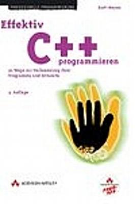 Effektiv C++ programmieren. 50 Wege zur Verbesserung Ihrer Programme und Entwürfe