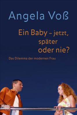 Ein Baby - jetzt, später oder nie?
