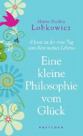 Eine kleine Philosophie vom Glück
