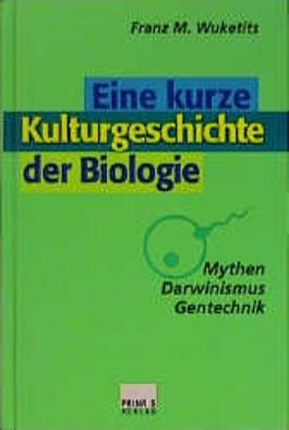 Eine kurze Kulturgeschichte der Biologie. Mythen, Darwinismus, Gentechnik