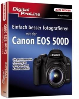 Einfach besser fotografieren mit der Canon EOS 500D