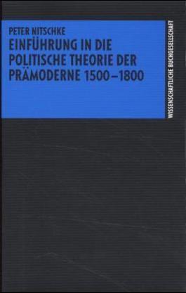 Einführung in die politische Theorie der Prämoderne 1500-1800