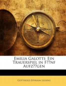 Emilia Galotti: Ein Trauerspiel in Fünf Aufzügen