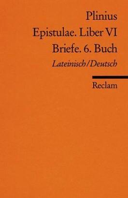 Epistulae. Liber VI /Briefe. 6. Buch