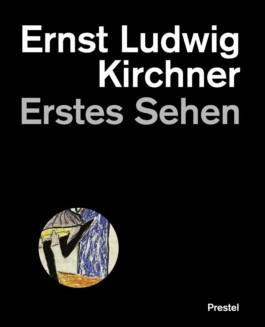 Erstes Sehen. Ernst Ludwig Kirchner