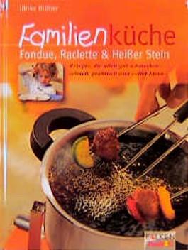 Familienküche, Fondue, Raclette & Heißer Stein